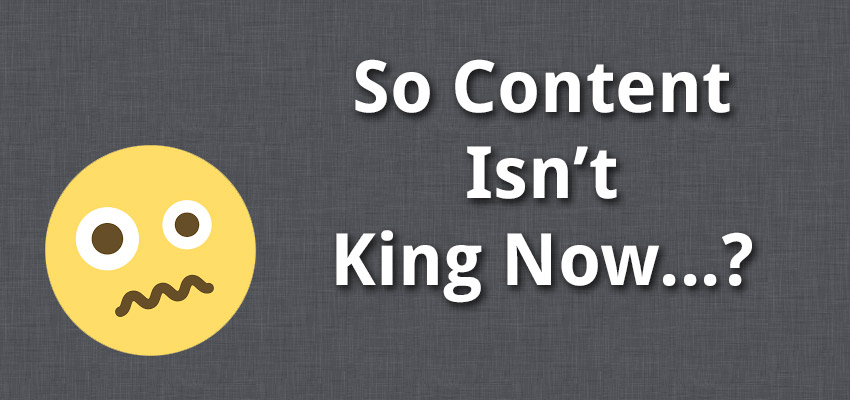 So content isn't king now?